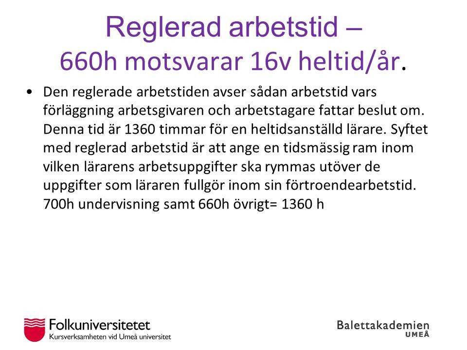 Reglerad arbetstid – 660h motsvarar 16v heltid/år. Den reglerade arbetstiden avser sådan arbetstid vars förläggning arbetsgivaren och arbetstagare fat