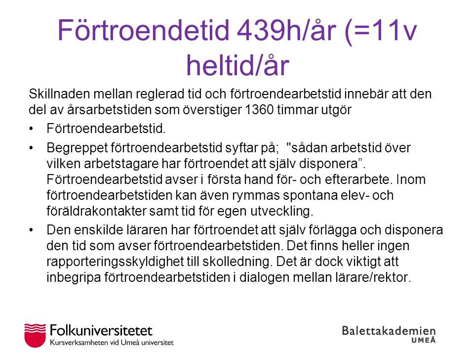 Förtroendetid 439h/år (=11v heltid/år Skillnaden mellan reglerad tid och förtroendearbetstid innebär att den del av årsarbetstiden som överstiger 1360