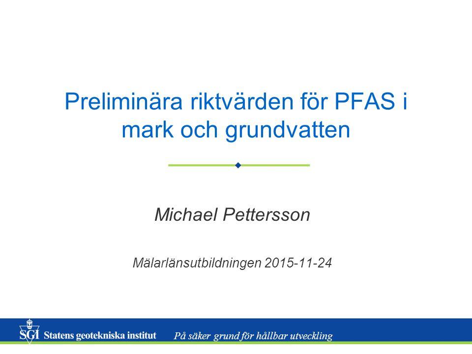 Mälarlänsutbildningen 2015-11-24 12 Tänkbar invändning Riktvärdena är orimligt låga –Vissa PFAS är persistenta, bioackumulerbara, toxiska –Osäkerheter i hur toxiskt PFOS är –Kunskaper om hälso- och miljöeffekter för PFAS-föreningar är generellt begränsade Det finns en anledning att vara försiktig i sina bedömningar!