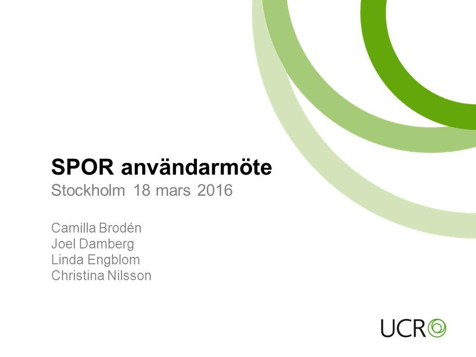 SPOR användarmöte Stockholm 18 mars 2016 Camilla Brodén Joel Damberg Linda Engblom Christina Nilsson
