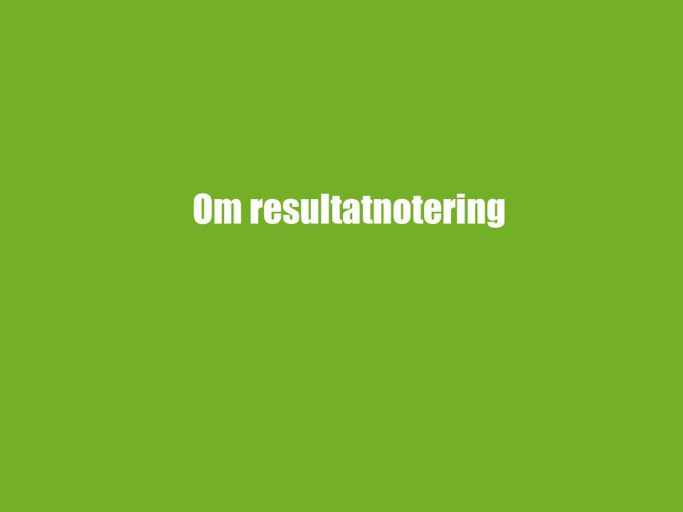 4 RESULTATNOTERING En resultatnotering är ett kursmoment/kursaktivitet som inte har någon omfattning (hp) och som inte betygssätts.