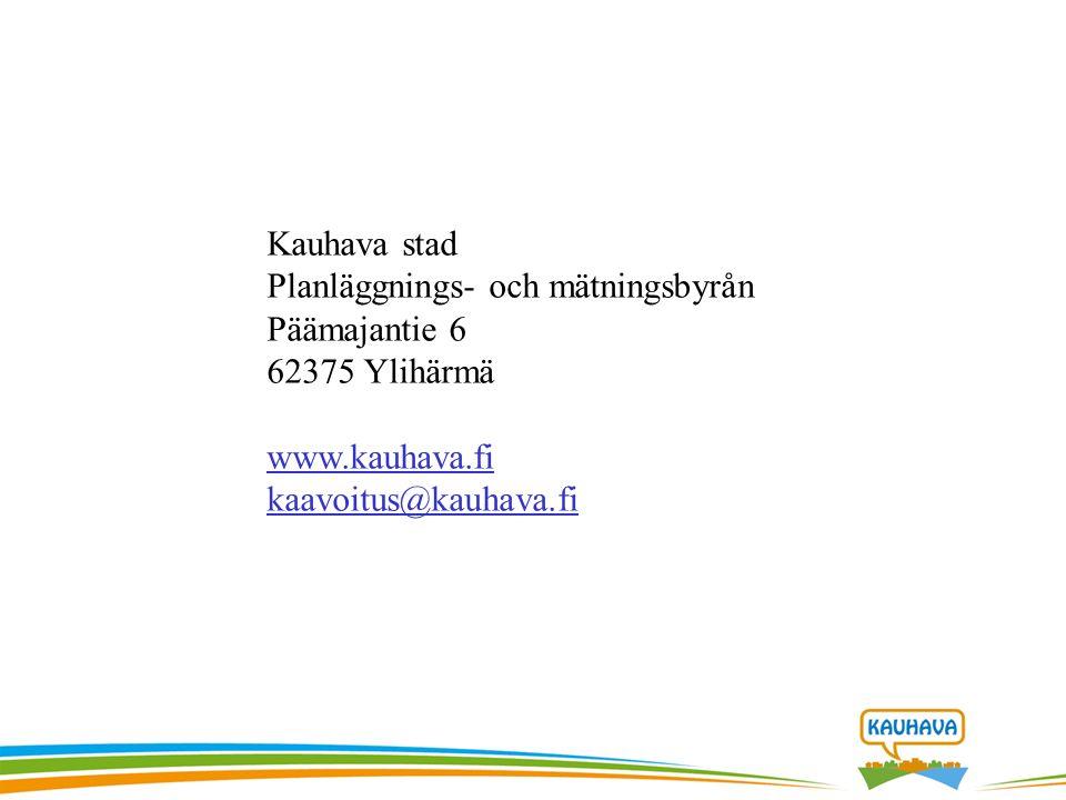 Kauhava stad Planläggnings- och mätningsbyrån Päämajantie 6 62375 Ylihärmä www.kauhava.fi kaavoitus@kauhava.fi