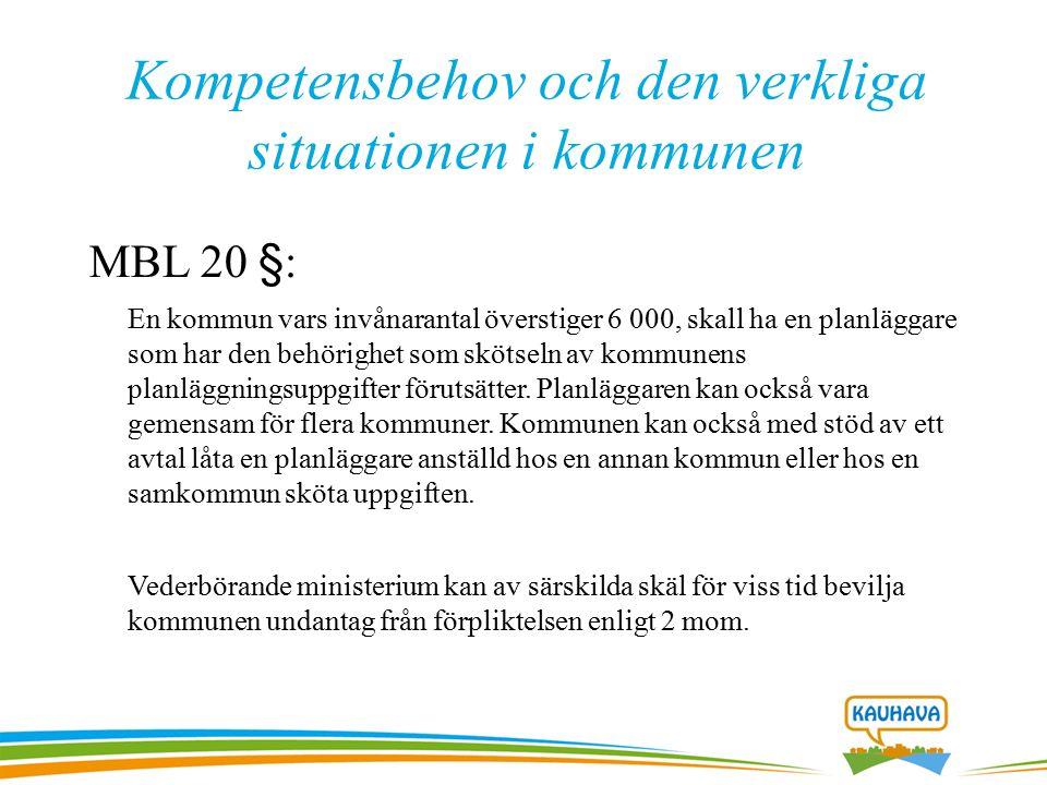 Kompetensbehov och den verkliga situationen i kommunen MBL 20 §: En kommun vars invånarantal överstiger 6 000, skall ha en planläggare som har den behörighet som skötseln av kommunens planläggningsuppgifter förutsätter.