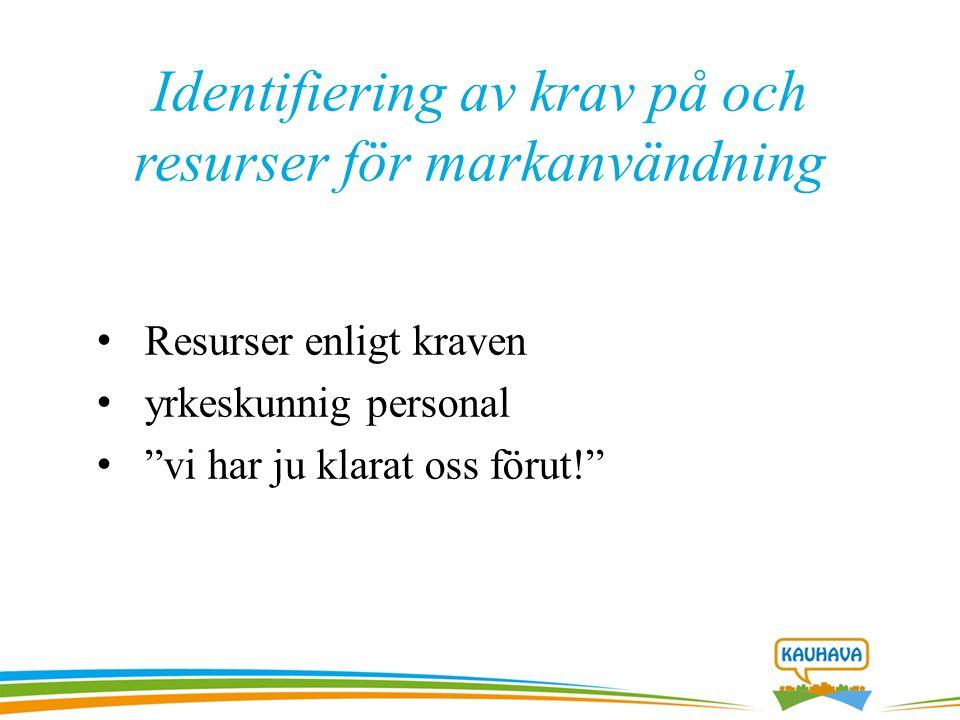 Identifiering av krav på och resurser för markanvändning Resurser enligt kraven yrkeskunnig personal vi har ju klarat oss förut!