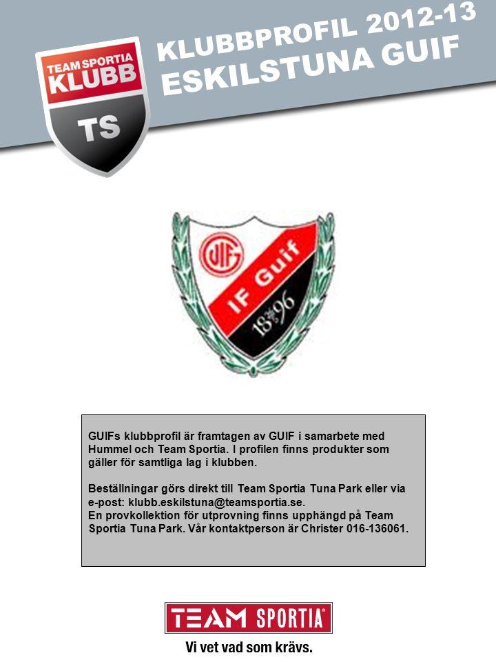 KLUBBPROFIL 2012-13 ESKILSTUNA GUIF GUIFs klubbprofil är framtagen av GUIF i samarbete med Hummel och Team Sportia.