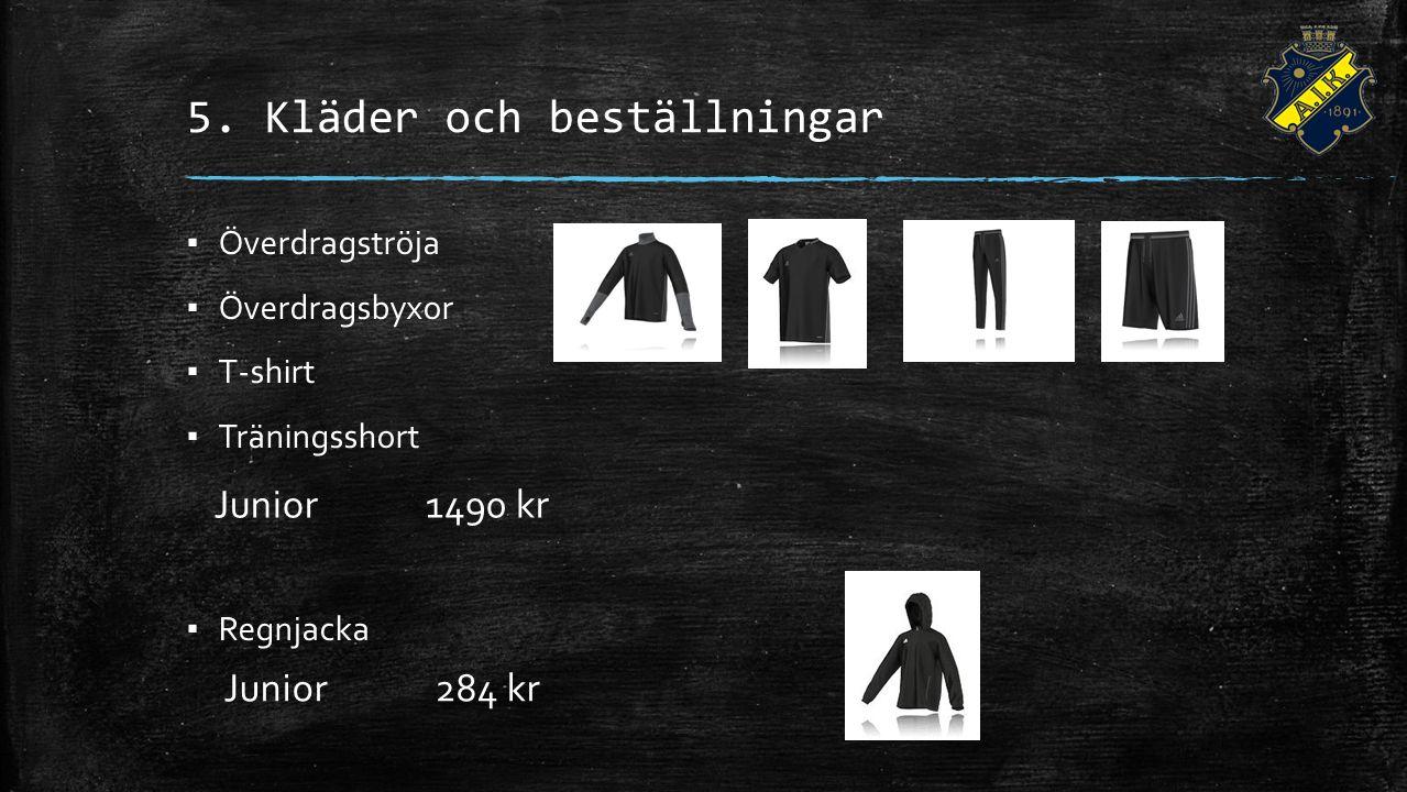 5. Kläder och beställningar ▪ Överdragströja ▪ Överdragsbyxor ▪ T-shirt ▪ Träningsshort ▪ Regnjacka Junior1490 kr Junior284 kr