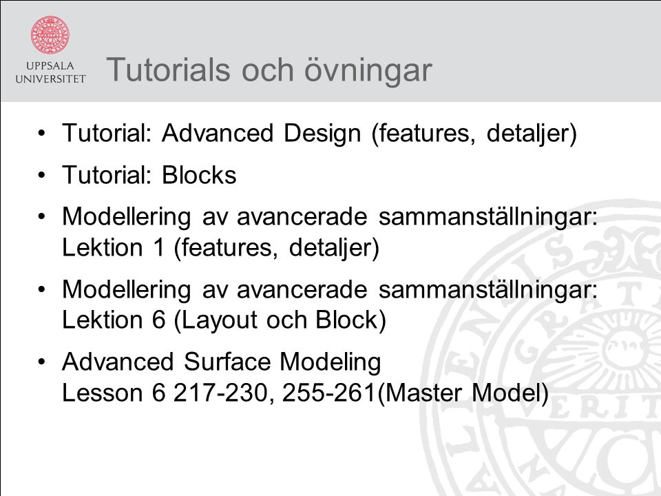 Tutorials och övningar Tutorial: Advanced Design (features, detaljer) Tutorial: Blocks Modellering av avancerade sammanställningar: Lektion 1 (feature
