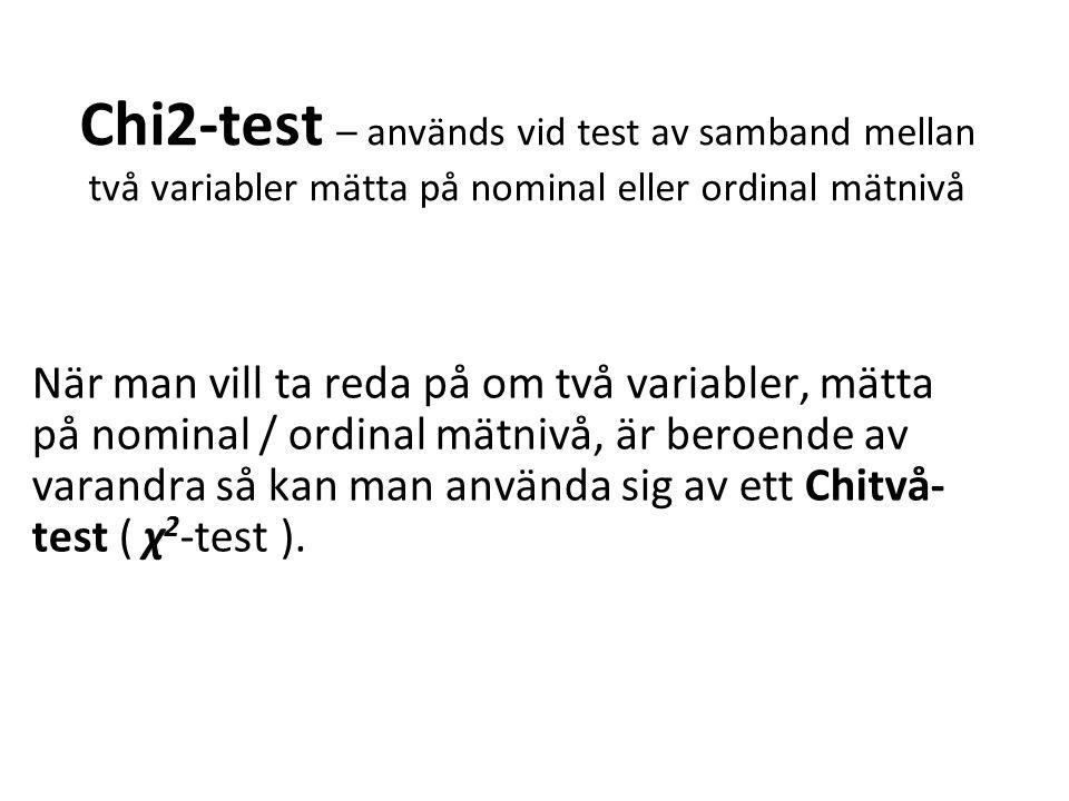 Chi2-test – används vid test av samband mellan två variabler mätta på nominal eller ordinal mätnivå När man vill ta reda på om två variabler, mätta på nominal / ordinal mätnivå, är beroende av varandra så kan man använda sig av ett Chitvå- test ( χ 2 -test ).
