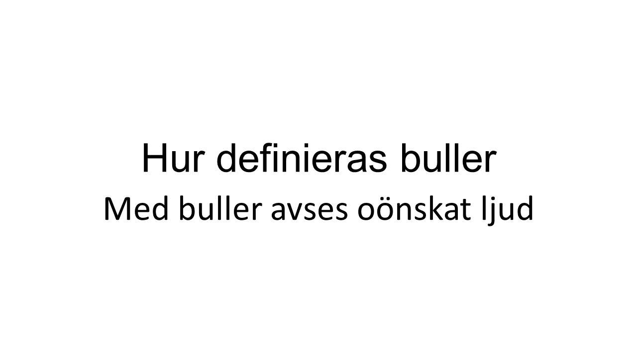 Hur definieras buller Med buller avses oönskat ljud
