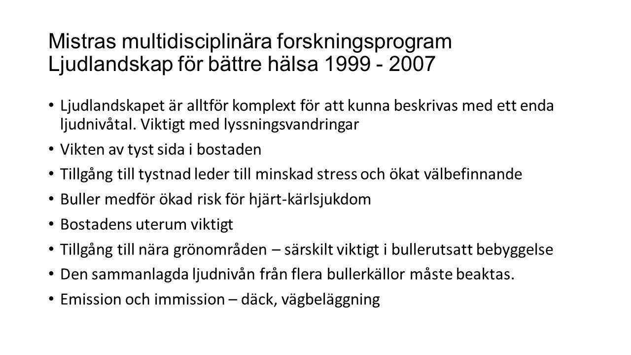 Mistras multidisciplinära forskningsprogram Ljudlandskap för bättre hälsa 1999 - 2007 Ljudlandskapet är alltför komplext för att kunna beskrivas med ett enda ljudnivåtal.