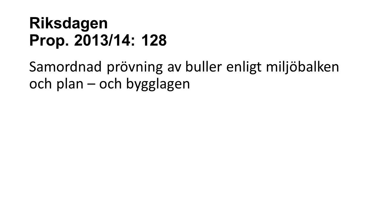 Riksdagen Prop. 2013/14: 128 Samordnad prövning av buller enligt miljöbalken och plan – och bygglagen