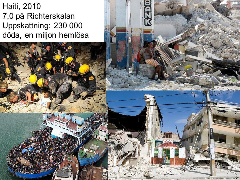 Haiti, 2010 7,0 på Richterskalan Uppskattning: 230 000 döda, en miljon hemlösa