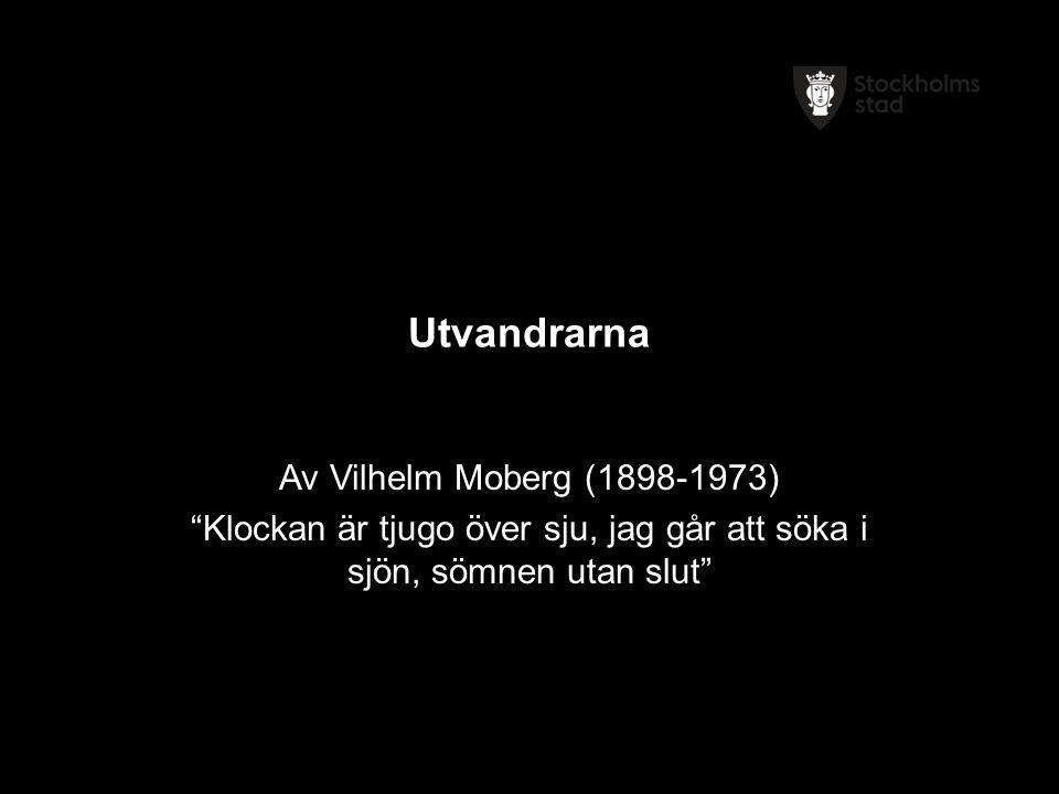 Utvandrarna Av Vilhelm Moberg (1898-1973) Klockan är tjugo över sju, jag går att söka i sjön, sömnen utan slut
