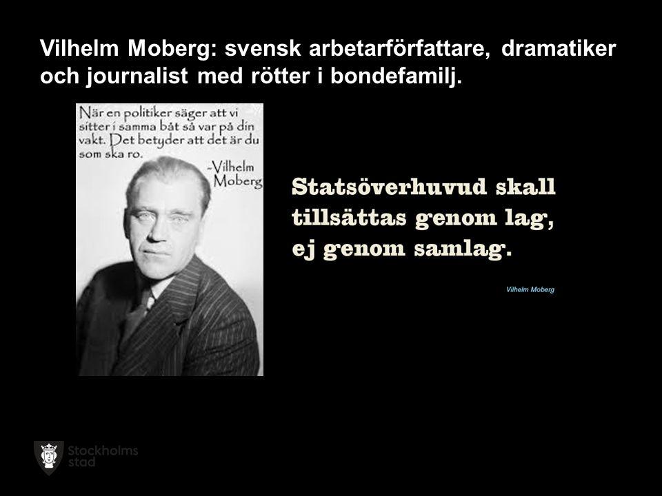 Vilhelm Moberg: svensk arbetarförfattare, dramatiker och journalist med rötter i bondefamilj.