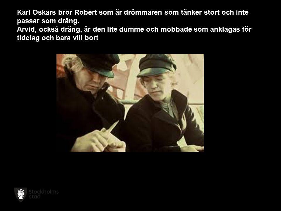 Karl Oskars bror Robert som är drömmaren som tänker stort och inte passar som dräng.