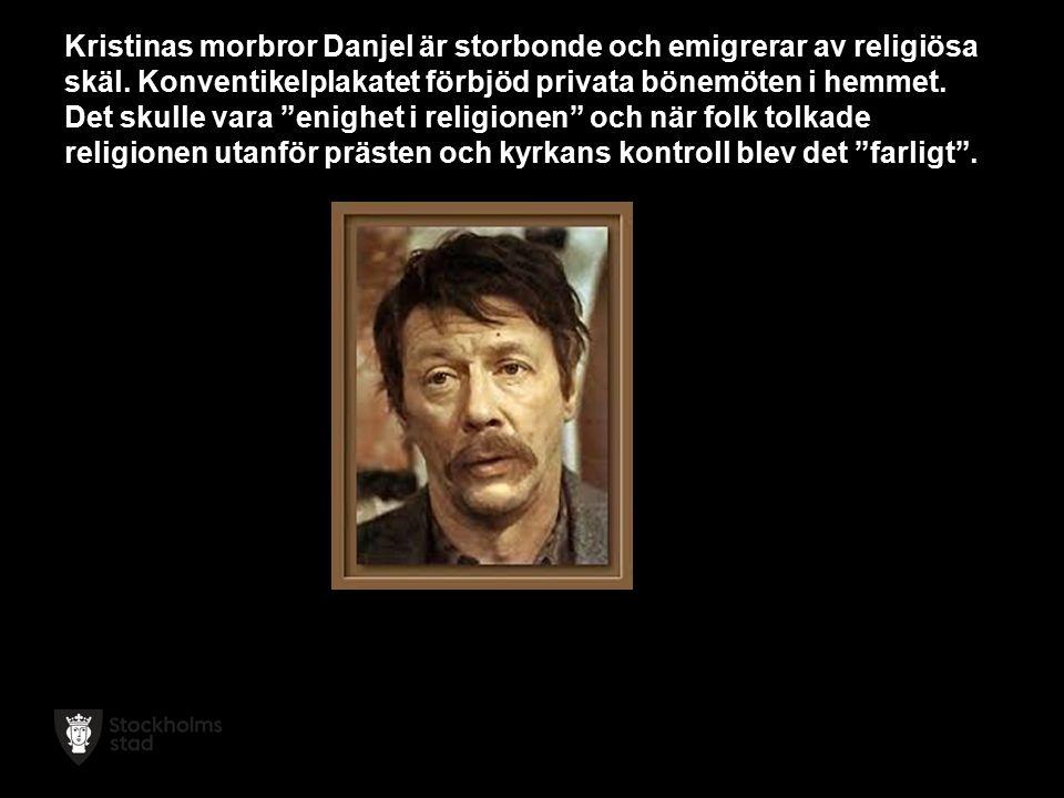 Kristinas morbror Danjel är storbonde och emigrerar av religiösa skäl.