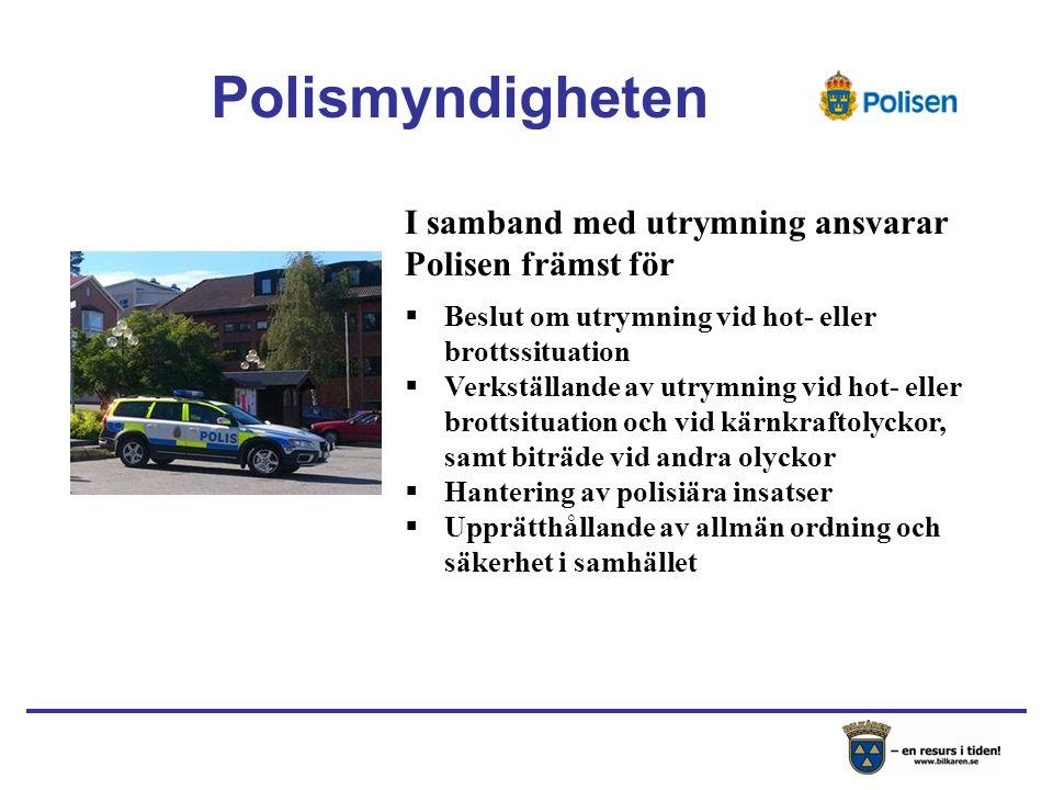 I samband med utrymning ansvarar Polisen främst för  Beslut om utrymning vid hot- eller brottssituation  Verkställande av utrymning vid hot- eller brottsituation och vid kärnkraftolyckor, samt biträde vid andra olyckor  Hantering av polisiära insatser  Upprätthållande av allmän ordning och säkerhet i samhället Polismyndigheten