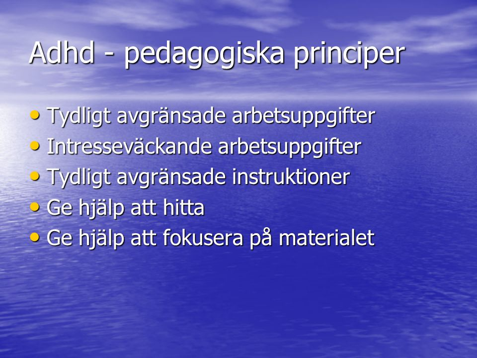 Adhd - pedagogiska principer Tydligt avgränsade arbetsuppgifter Tydligt avgränsade arbetsuppgifter Intresseväckande arbetsuppgifter Intresseväckande a