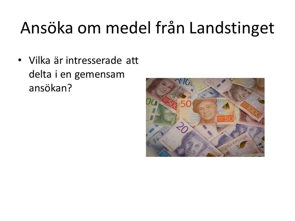 Ansöka om medel från Landstinget Vilka är intresserade att delta i en gemensam ansökan
