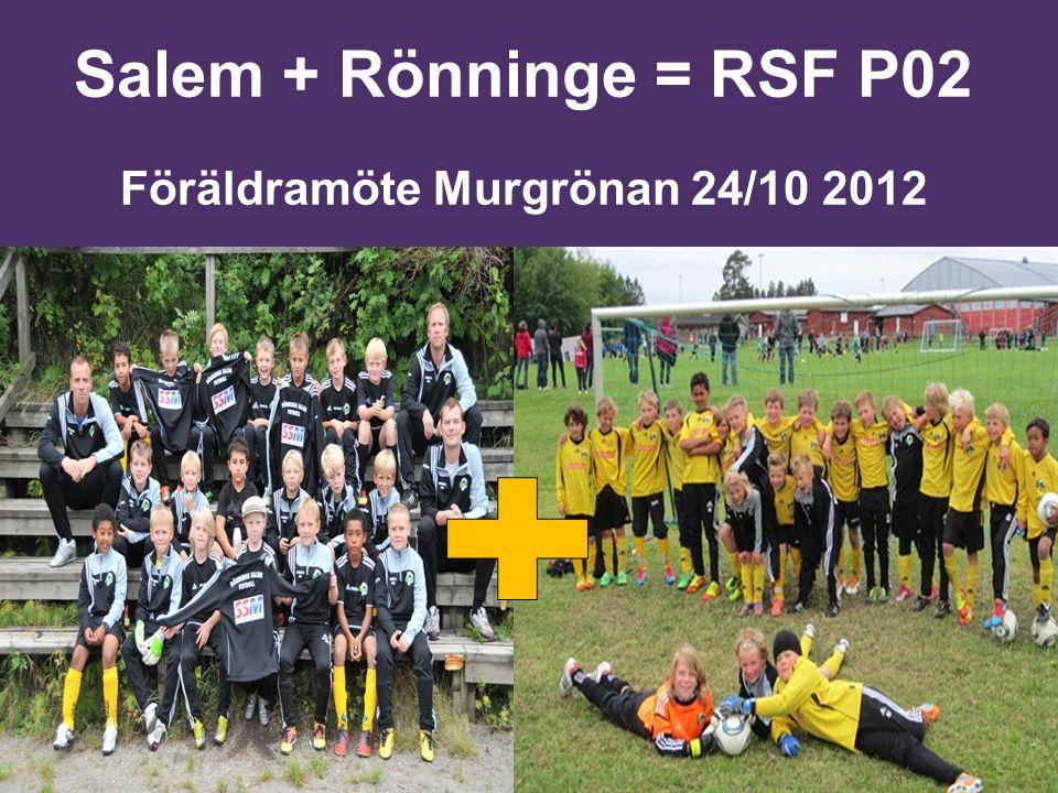 Salem + Rönninge = RSF P02 Föräldramöte Murgrönan 24/10 2012