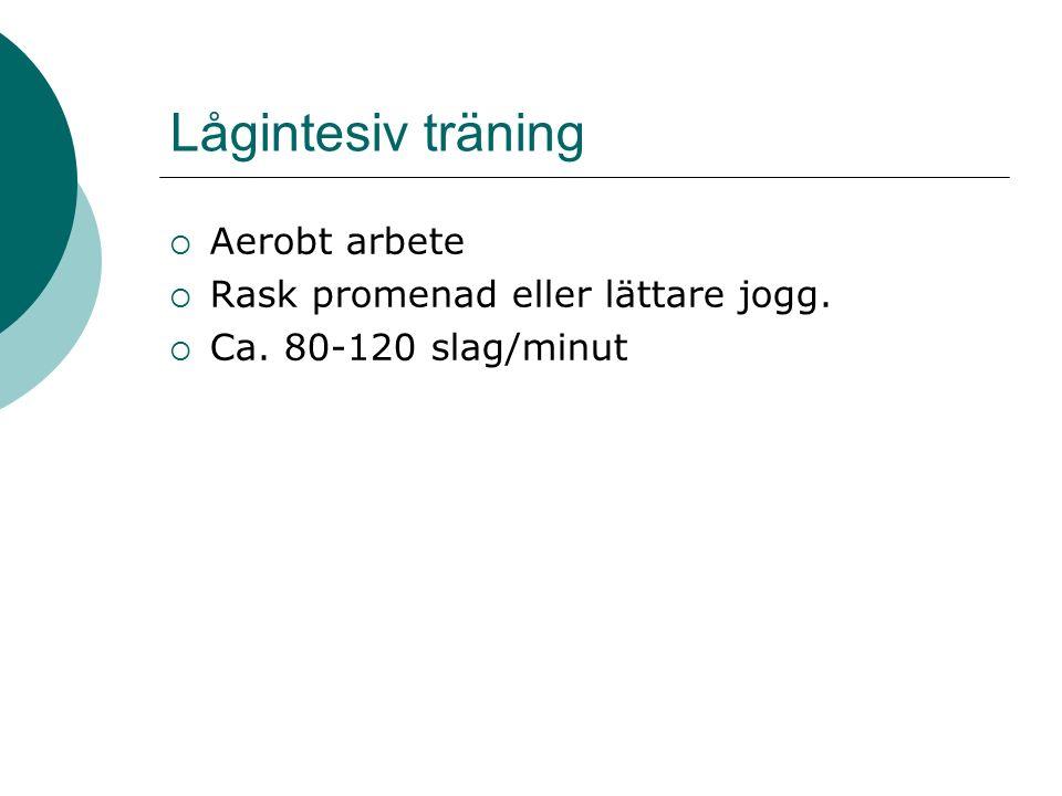 Lågintesiv träning  Aerobt arbete  Rask promenad eller lättare jogg.  Ca. 80-120 slag/minut