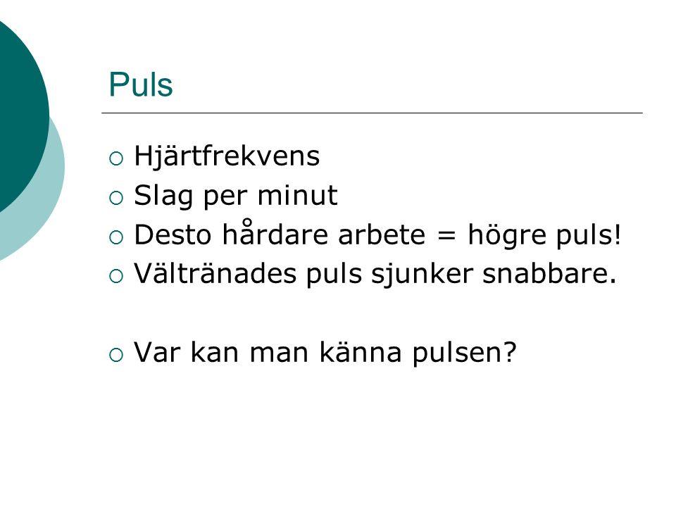 Puls  Hjärtfrekvens  Slag per minut  Desto hårdare arbete = högre puls.