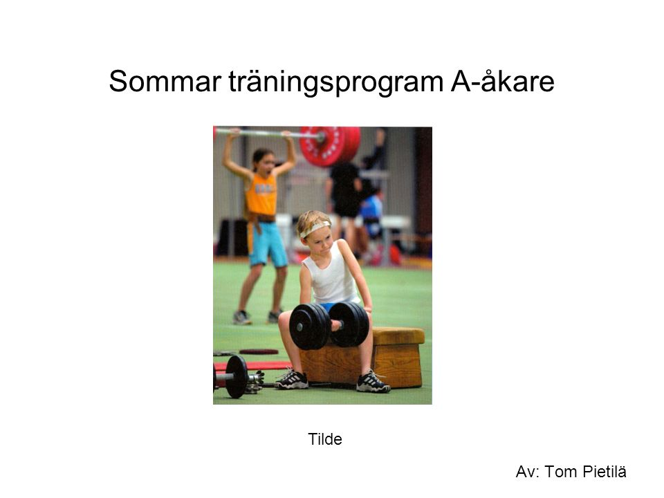 Sommar träningsprogram A-åkare Av: Tom Pietilä Tilde