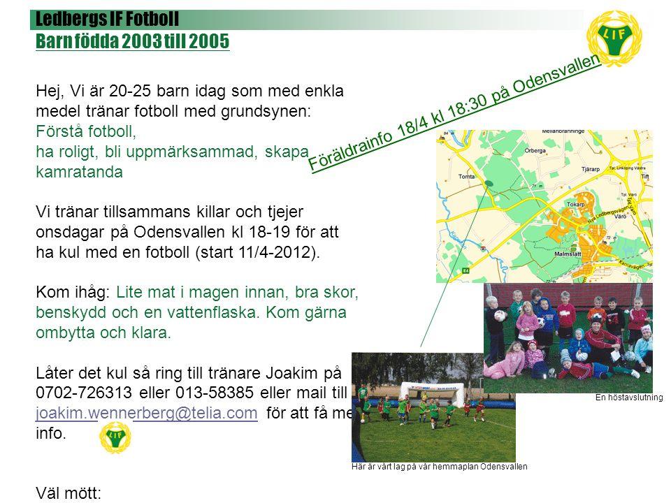 Ledbergs IF Fotboll Barn födda 2003 till 2005 Hej, Vi är 20-25 barn idag som med enkla medel tränar fotboll med grundsynen: Förstå fotboll, ha roligt,