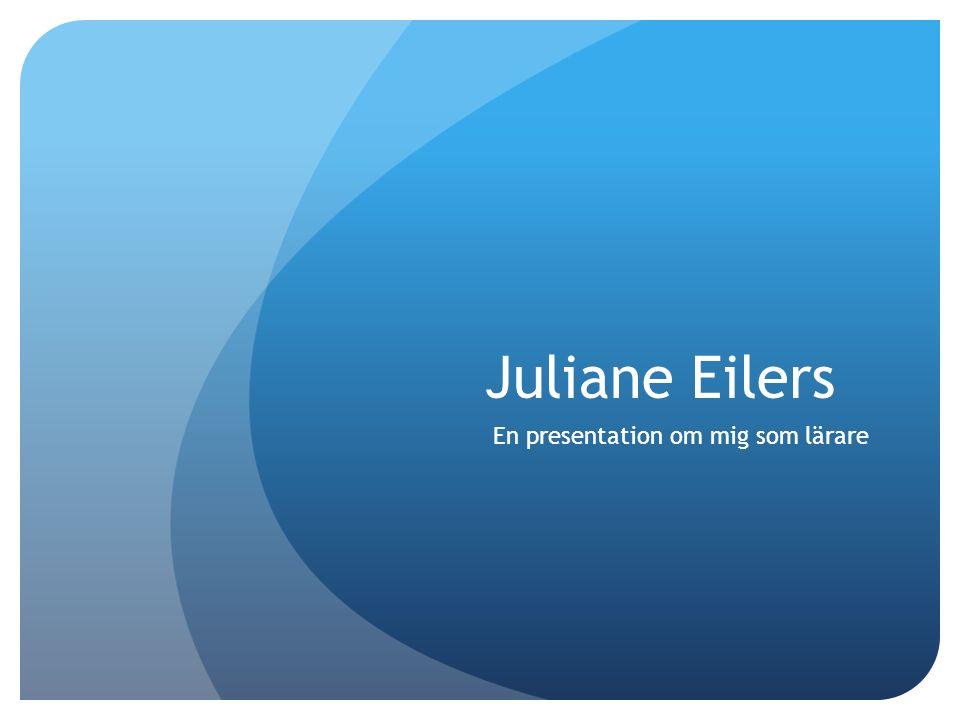 Juliane Eilers En presentation om mig som lärare