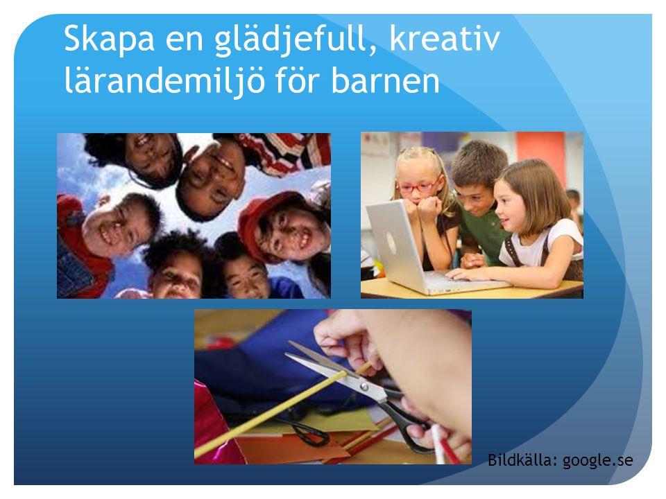 Skapa en glädjefull, kreativ lärandemiljö för barnen Bildkälla: google.se