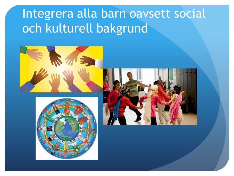 Integrera alla barn oavsett social och kulturell bakgrund