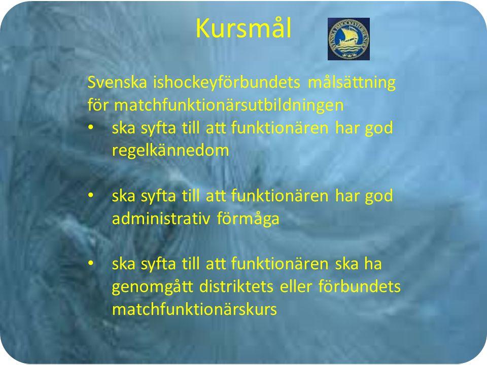 Kursmål Svenska ishockeyförbundets målsättning för matchfunktionärsutbildningen ska syfta till att funktionären har god regelkännedom ska syfta till att funktionären har god administrativ förmåga ska syfta till att funktionären ska ha genomgått distriktets eller förbundets matchfunktionärskurs