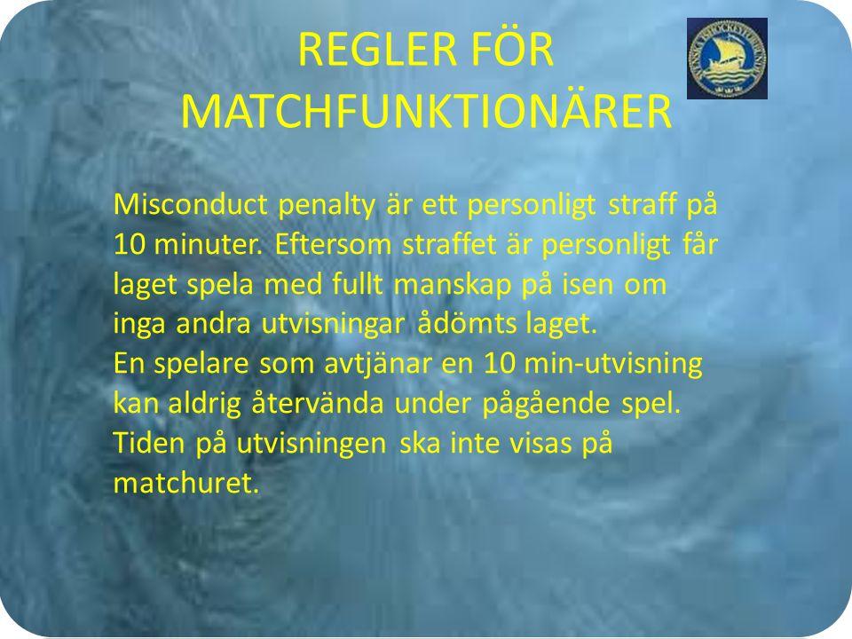 REGLER FÖR MATCHFUNKTIONÄRER Misconduct penalty är ett personligt straff på 10 minuter.