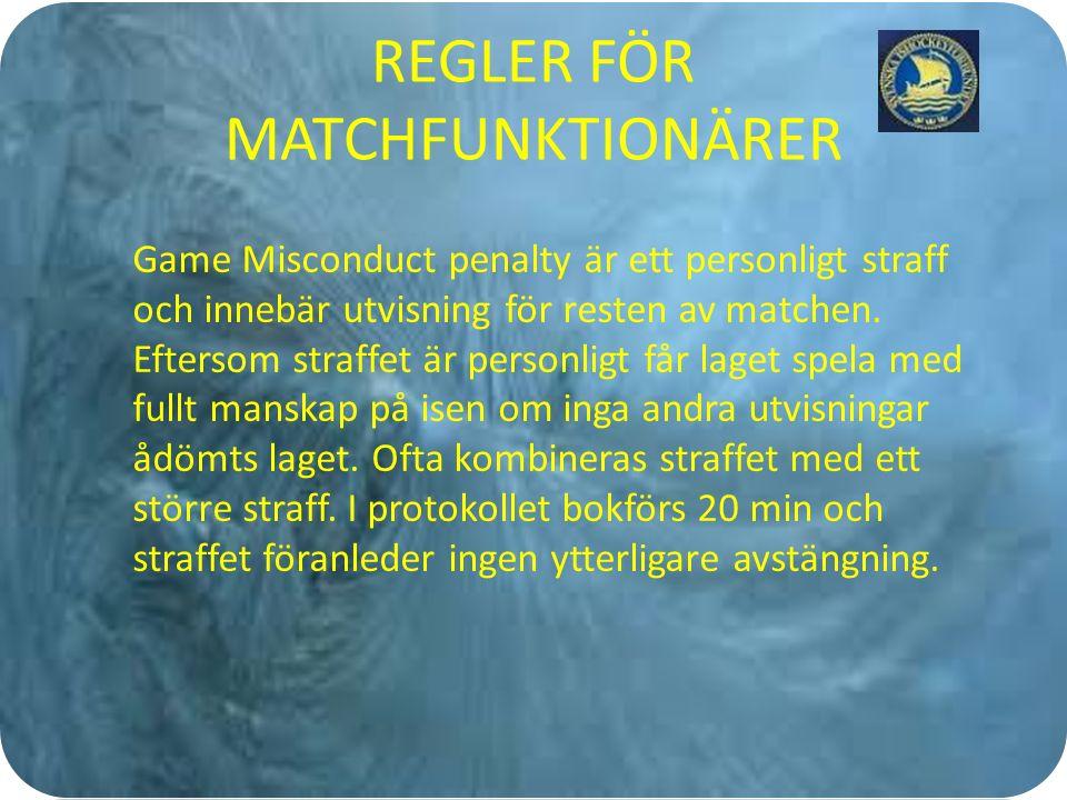 REGLER FÖR MATCHFUNKTIONÄRER Game Misconduct penalty är ett personligt straff och innebär utvisning för resten av matchen.