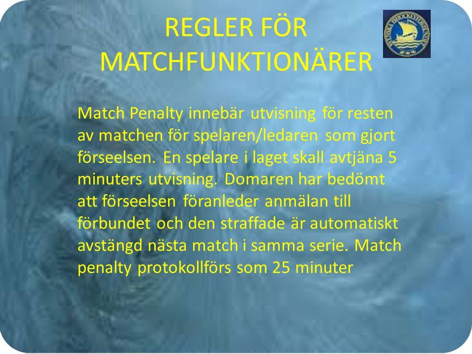 REGLER FÖR MATCHFUNKTIONÄRER Match Penalty innebär utvisning för resten av matchen för spelaren/ledaren som gjort förseelsen.
