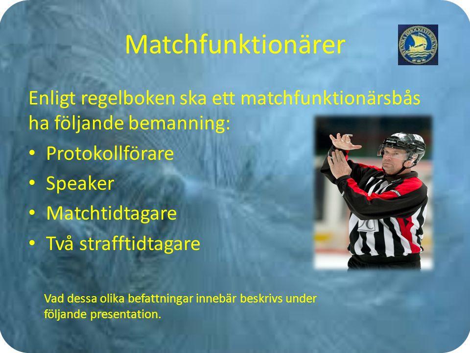 Matchfunktionärer Enligt regelboken ska ett matchfunktionärsbås ha följande bemanning: Protokollförare Speaker Matchtidtagare Två strafftidtagare Vad dessa olika befattningar innebär beskrivs under följande presentation.