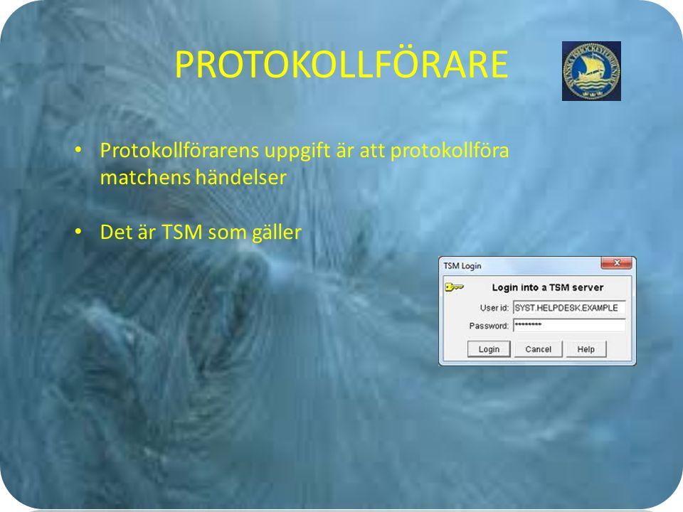 PROTOKOLLFÖRARE Protokollförarens uppgift är att protokollföra matchens händelser Det är TSM som gäller