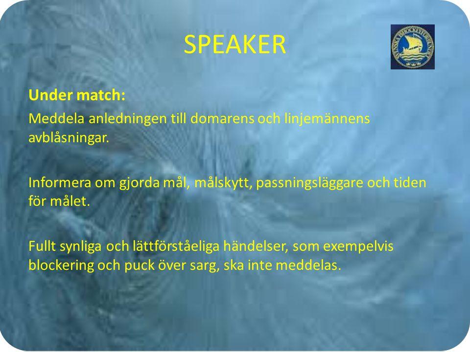 SPEAKER Under match: Meddela anledningen till domarens och linjemännens avblåsningar.
