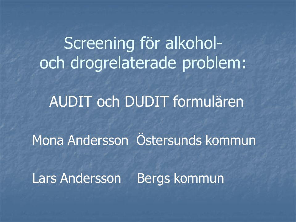 Screening för alkohol- och drogrelaterade problem: AUDIT och DUDIT formulären Mona Andersson Östersunds kommun Lars Andersson Bergs kommun