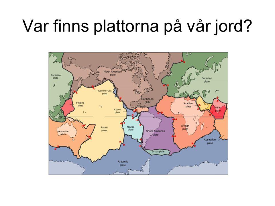 Var finns plattorna på vår jord