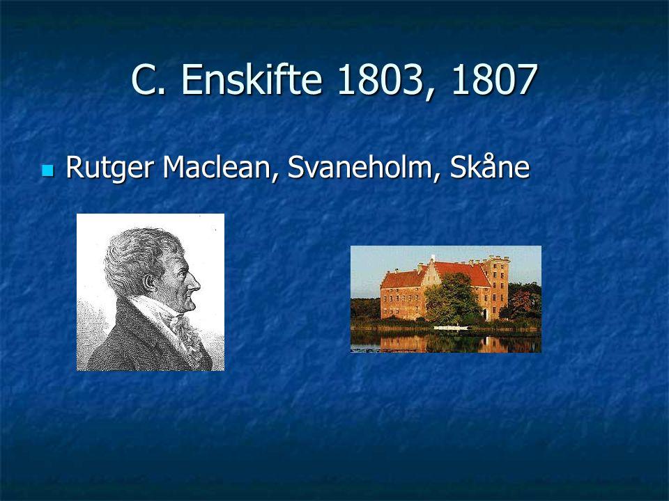 C. Enskifte 1803, 1807 Rutger Maclean, Svaneholm, Skåne Rutger Maclean, Svaneholm, Skåne