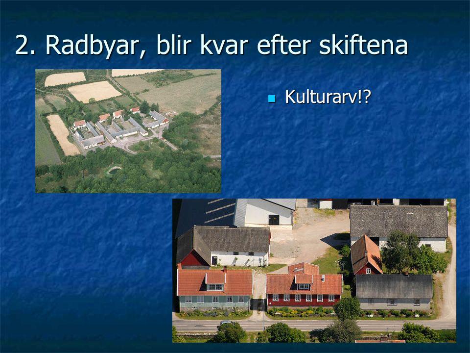2. Radbyar, blir kvar efter skiftena Kulturarv!? Kulturarv!?