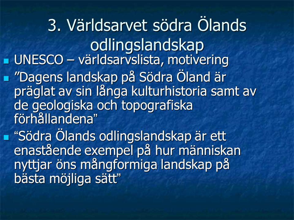 """3. Världsarvet södra Ölands odlingslandskap UNESCO – världsarvslista, motivering UNESCO – världsarvslista, motivering """"Dagens landskap på Södra Öland"""