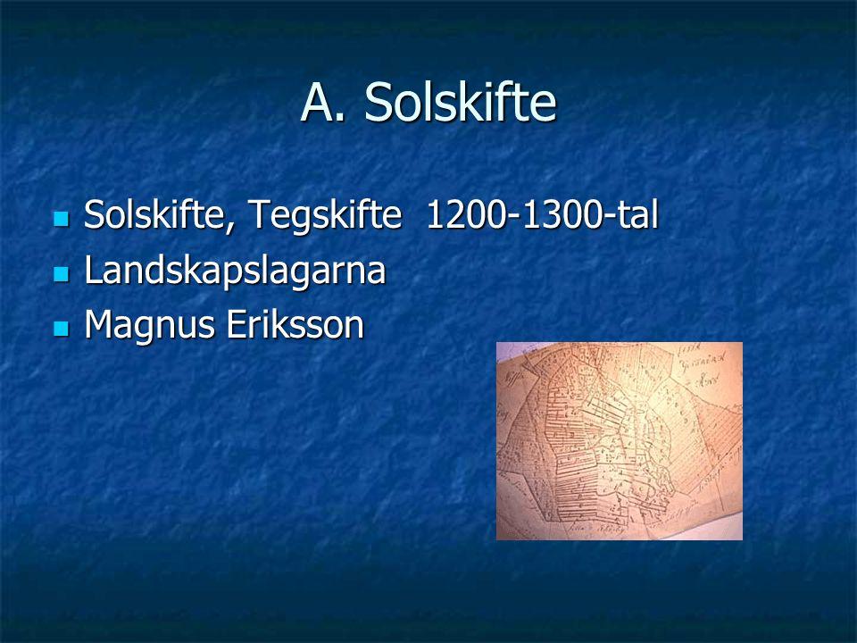 A. Solskifte Solskifte, Tegskifte 1200-1300-tal Solskifte, Tegskifte 1200-1300-tal Landskapslagarna Landskapslagarna Magnus Eriksson Magnus Eriksson