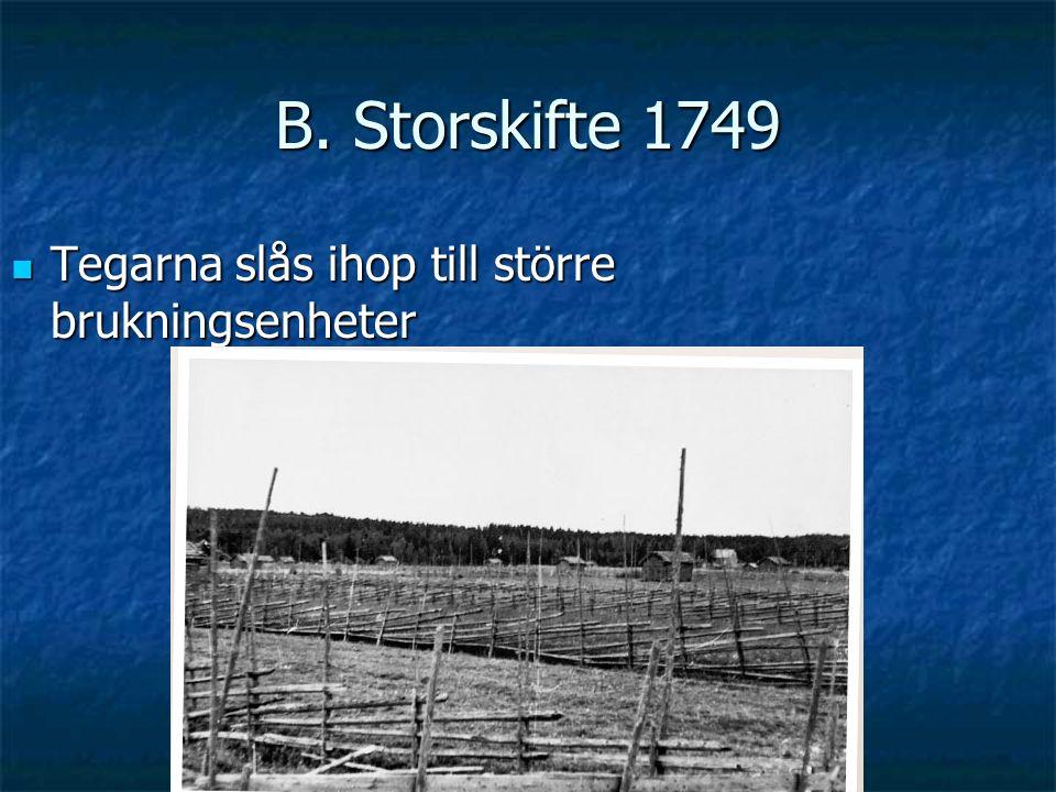 B. Storskifte 1749 Tegarna slås ihop till större brukningsenheter Tegarna slås ihop till större brukningsenheter