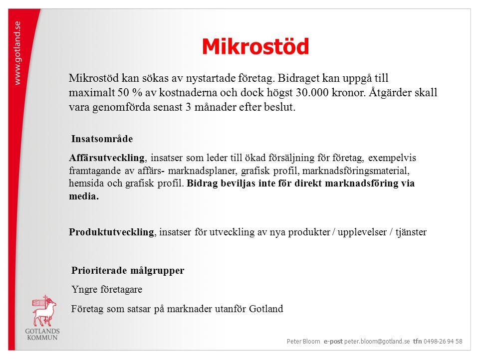 Mikrostöd Peter Bloom e-post peter.bloom@gotland.se tfn 0498-26 94 58 Mikrostöd kan sökas av nystartade företag.