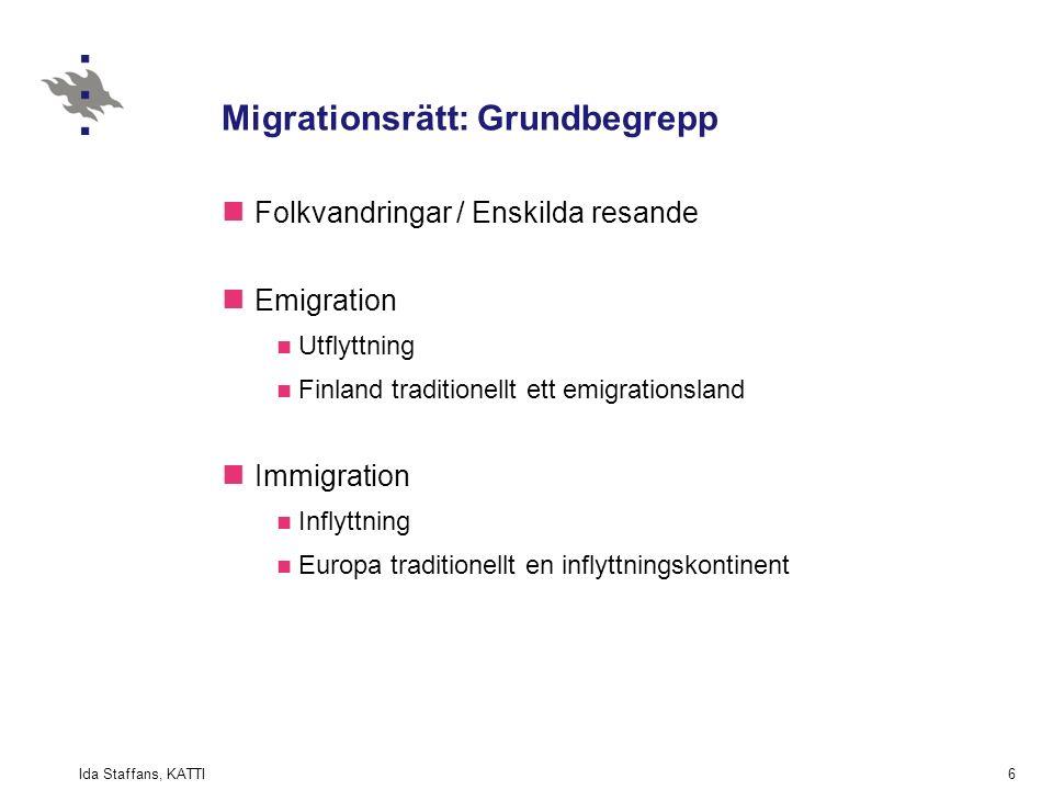 Ida Staffans, KATTI6 Migrationsrätt: Grundbegrepp Folkvandringar / Enskilda resande Emigration Utflyttning Finland traditionellt ett emigrationsland Immigration Inflyttning Europa traditionellt en inflyttningskontinent