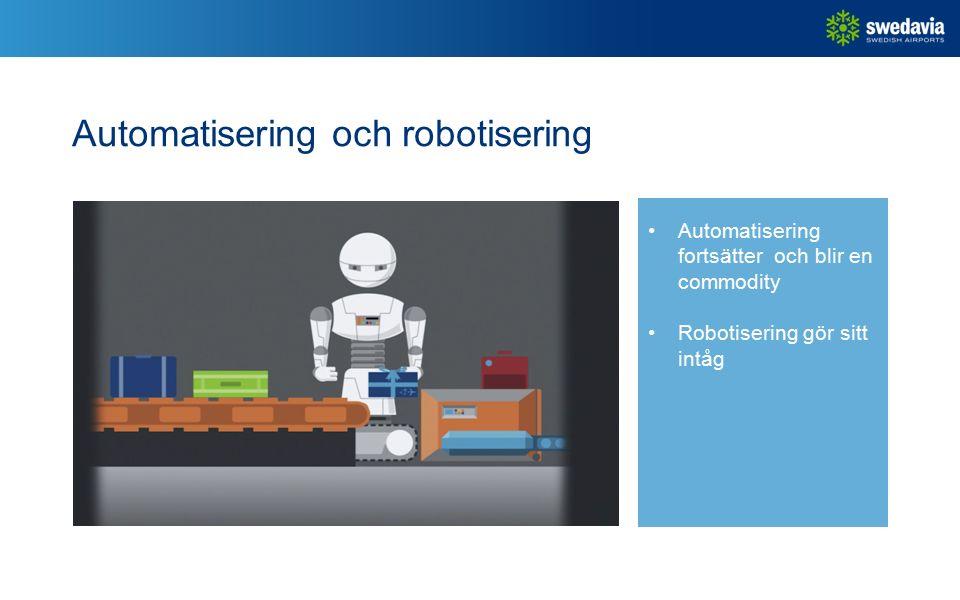 Automatisering och robotisering Automatisering fortsätter och blir en commodity Robotisering gör sitt intåg