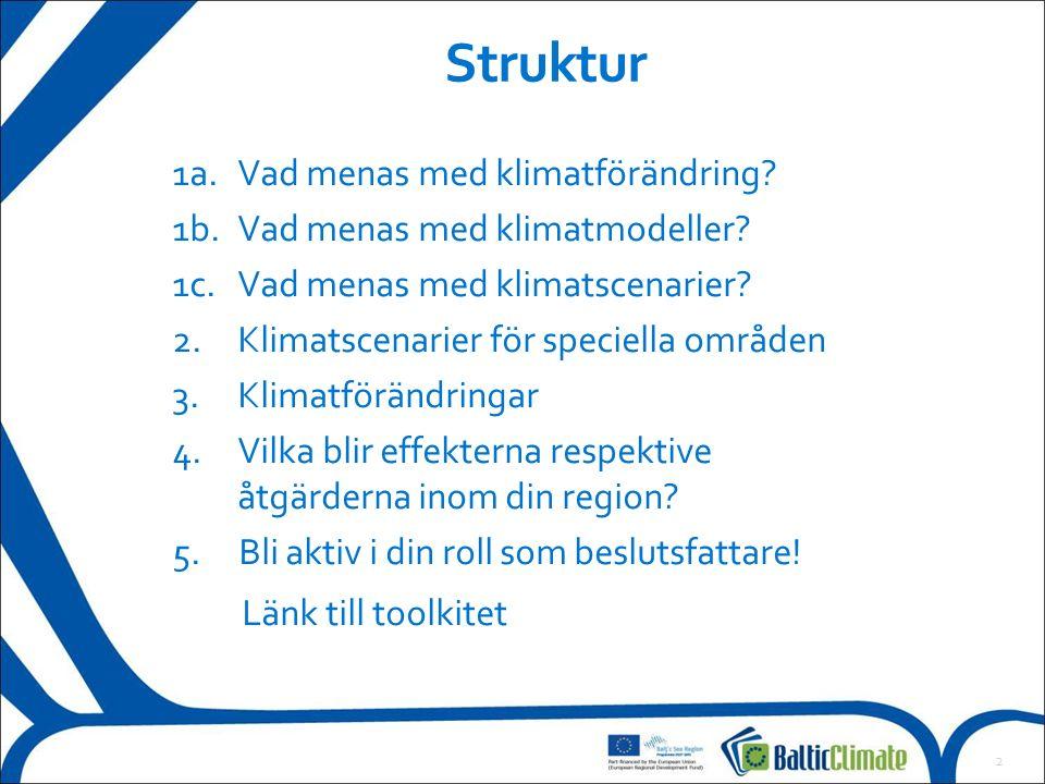 2 Struktur 1a.Vad menas med klimatförändring. 1b.Vad menas med klimatmodeller.