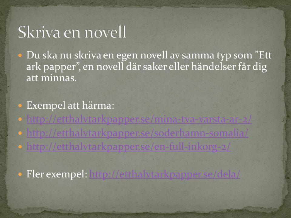 """Du ska nu skriva en egen novell av samma typ som """"Ett ark papper"""", en novell där saker eller händelser får dig att minnas. Exempel att härma: http://e"""